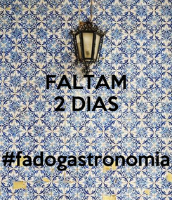Poster: FALTAM 2 DIAS   #fadogastronomia