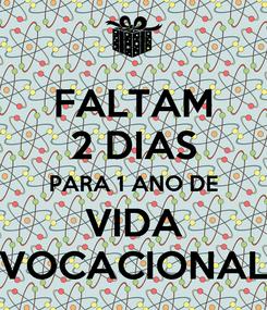 Poster: FALTAM 2 DIAS PARA 1 ANO DE VIDA VOCACIONAL