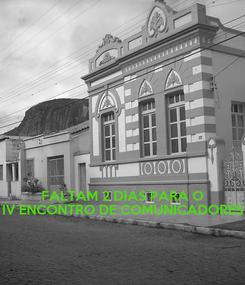 Poster:    FALTAM 2 DIAS PARA O IV ENCONTRO DE COMUNICADORES