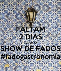 Poster: FALTAM 2 DIAS PARA O SHOW DE FADOS #fadogastronomia
