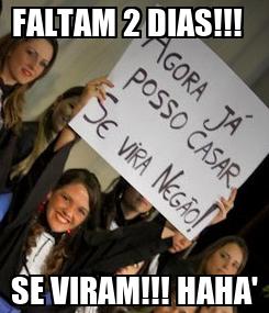 Poster: FALTAM 2 DIAS!!!   SE VIRAM!!! HAHA'