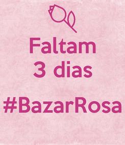 Poster: Faltam 3 dias  #BazarRosa