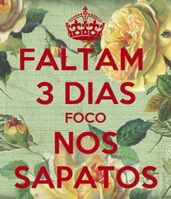 Poster: FALTAM  3 DIAS FOCO NOS SAPATOS