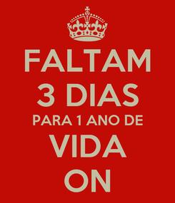 Poster: FALTAM 3 DIAS PARA 1 ANO DE VIDA ON