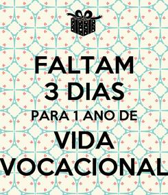 Poster: FALTAM 3 DIAS PARA 1 ANO DE VIDA VOCACIONAL