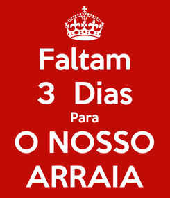 Poster: Faltam 3  Dias Para O NOSSO ARRAIA