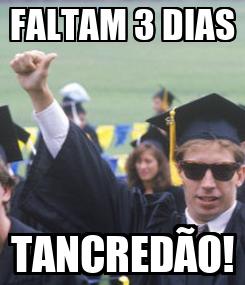 Poster: FALTAM 3 DIAS TANCREDÃO!