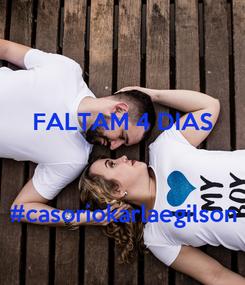 Poster: FALTAM 4 DIAS    #casoriokarlaegilson