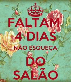Poster: FALTAM  4 DIAS NÃO ESQUEÇA DO SALÃO