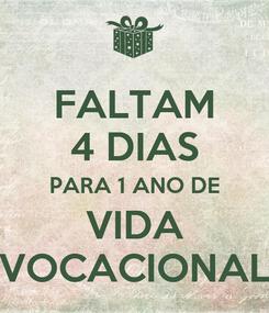 Poster: FALTAM 4 DIAS PARA 1 ANO DE VIDA VOCACIONAL