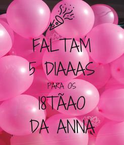 Poster: FALTAM 5 DIAAAS PARA OS 18TÃAO DA ANNA