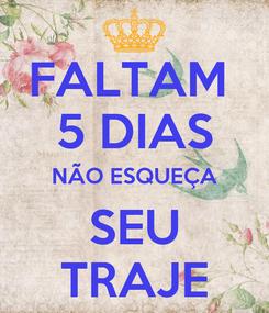 Poster: FALTAM  5 DIAS NÃO ESQUEÇA SEU TRAJE
