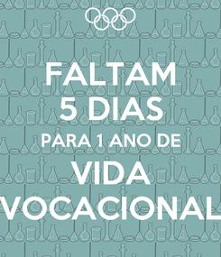 Poster: FALTAM 5 DIAS PARA 1 ANO DE VIDA VOCACIONAL