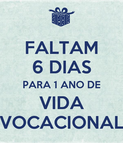 Poster: FALTAM 6 DIAS PARA 1 ANO DE VIDA VOCACIONAL