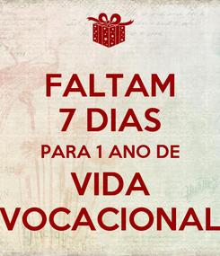 Poster: FALTAM 7 DIAS PARA 1 ANO DE VIDA VOCACIONAL