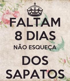 Poster: FALTAM 8 DIAS NÃO ESQUEÇA DOS SAPATOS