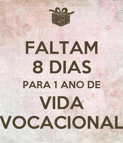 Poster: FALTAM 8 DIAS PARA 1 ANO DE VIDA VOCACIONAL