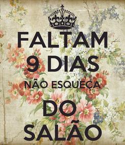 Poster: FALTAM 9 DIAS NÃO ESQUEÇA DO  SALÃO