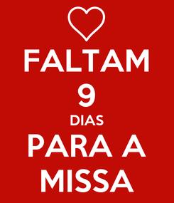 Poster: FALTAM 9 DIAS PARA A MISSA