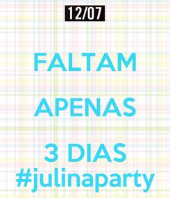 Poster:  FALTAM APENAS 3 DIAS #julinaparty