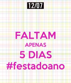 Poster:  FALTAM APENAS 5 DIAS #festadoano