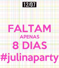 Poster:  FALTAM APENAS 8 DIAS #julinaparty