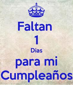 Poster: Faltan  1 Dias para mi Cumpleaños