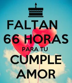 Poster: FALTAN   66 HORAS PARA TU  CUMPLE AMOR