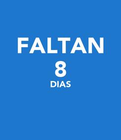 Poster: FALTAN 8 DIAS