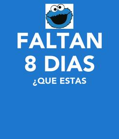 Poster: FALTAN 8 DIAS ¿QUE ESTAS