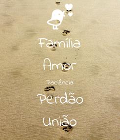 Poster: Família Amor Paciência Perdão União