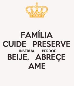 Poster: FAMÍLIA CUIDE   PRESERVE  INSTRUA       PERDOE BEIJE,   ABREÇE AME