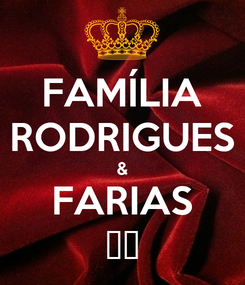 Poster: FAMÍLIA RODRIGUES & FARIAS 👊✌