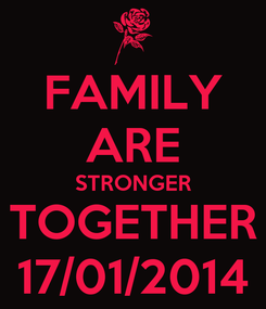 Poster: FAMILY ARE STRONGER TOGETHER 17/01/2014