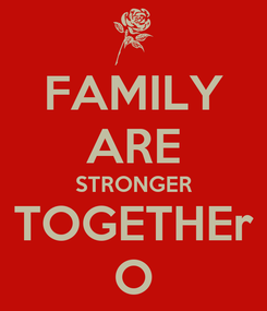 Poster: FAMILY ARE STRONGER TOGETHEr O