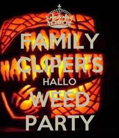 Poster: FAMILY CLIPER'S HALLO WEED PARTY