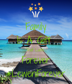 Poster: Family Is A Gift  That Lasts  Forever *LeweniForever