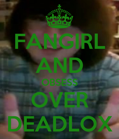 Poster: FANGIRL AND OBSESS OVER DEADLOX