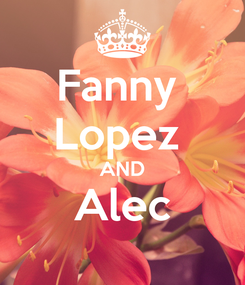 Poster: Fanny  Lopez  AND Alec