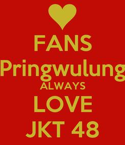 Poster: FANS Pringwulung ALWAYS LOVE JKT 48