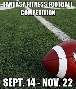 Poster: FANTASY FITNESS FOOTBALL COMPETITION SEPT. 14 - NOV. 22