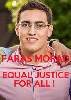 Poster:   FARAS MORAD  EQUAL JUSTICE  FOR ALL !