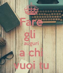 Poster: Fare gli  auguri a chi vuoi tu