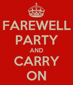 Poster: FAREWELL PARTY AND CARRY ON