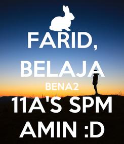 Poster: FARID, BELAJA BENA2 11A'S SPM AMIN :D