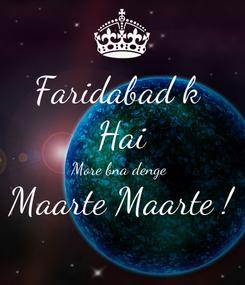 Poster: Faridabad k  Hai More bna denge  Maarte Maarte !