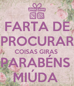 Poster: FARTA DE PROCURAR COISAS GIRAS  PARABÉNS  MIÚDA