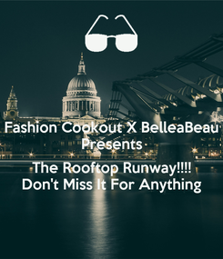 Poster: Fashion Cookout X BelleaBeau Presents  The Rooftop Runway!!!! Don't Miss It For Anything