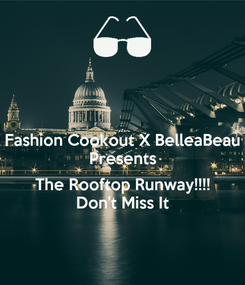Poster: Fashion Cookout X BelleaBeau Presents  The Rooftop Runway!!!! Don't Miss It