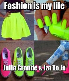 Poster: Fashion is my life Julia Grande & Iza To Ja